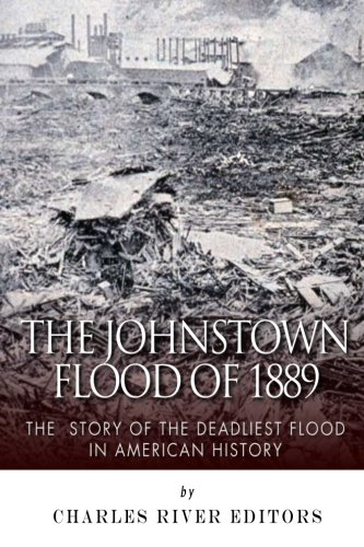 9781500857776: The Johnstown Flood of 1889: The Story of the Deadliest Flood in American History