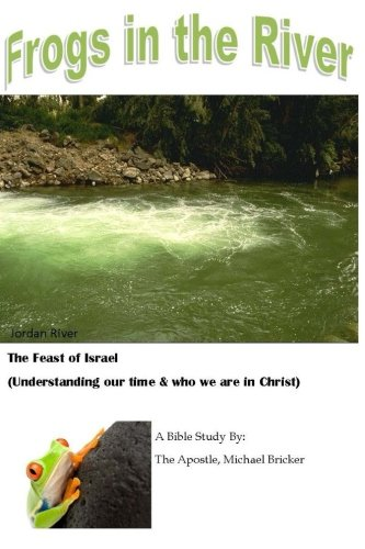 9781500860530: Frogs in the River: Feast of Israel (Understanding our Time)