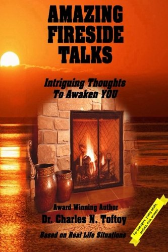 Amazing Fireside Talks: Intriguing Thoughts To Awaken YOU: Toftoy, Dr. Charles N.