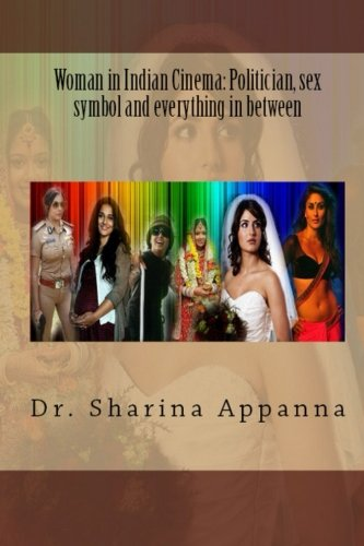 Women in Indian Cinema: Politician, Sex Symbol: Appanna PhD, Dr