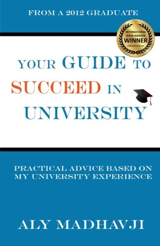 9781500867409: Your Guide to Succeed in University: Practical Advice based on my University Experience