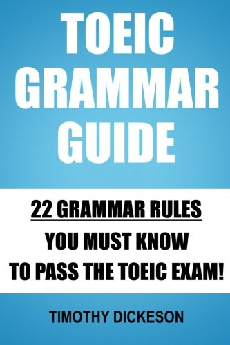 9781500867607: TOEIC Grammar Guide: 22 Grammar Rules You Must Know To Pass The TOEIC Exam!
