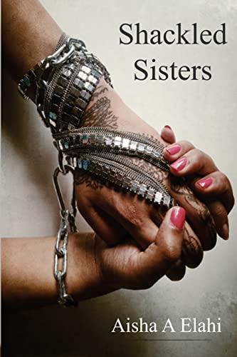 Shackled Sisters: Elahi, Aisha