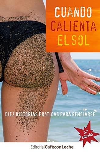 9781500870447: Cuando calienta el sol: Diez historias eróticas para remojarse (bestofthebest) (Volume 1) (Spanish Edition)