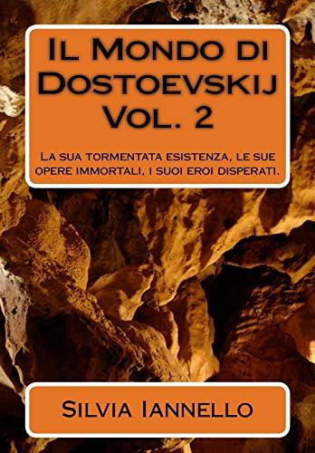 9781500870782: Il mondo di Dostoevskij: La sua tormentata esistenza, le sue opere immortali, i suoi eroi disperati. Volume secondo (Volume 2) (Italian Edition)