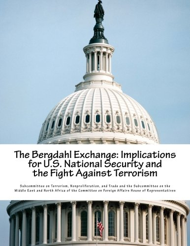 9781500871444: The Bergdahl Exchange: Implications for U.S. National Security and the Fight Against Terrorism