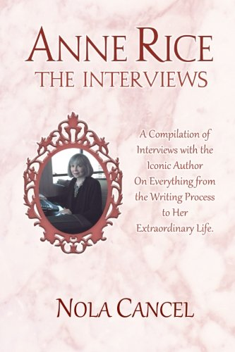 Anne Rice The Interviews: A Compilation of: Cancel, Nola