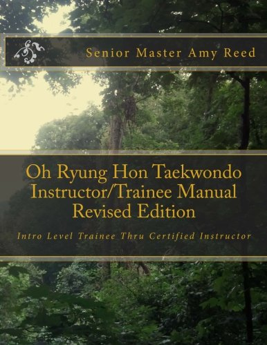 9781500873721: Oh Ryung Hon Taekwondo Instructor/Trainee Manual Revised Edition: Intro Level Trainee Thru Certified Instructor