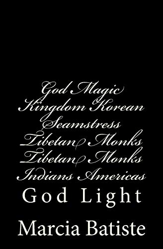 God Magic Kingdom Korean Seamstress Tibetan Monks Tibetan Monks Indians Americas: God Light: Marcia...