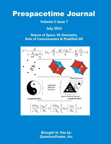 9781500874254: Prespacetime Journal Volume 5 Issue 7: Nature of Space, E8-Geometry, Role of Consciousness & Modified GR