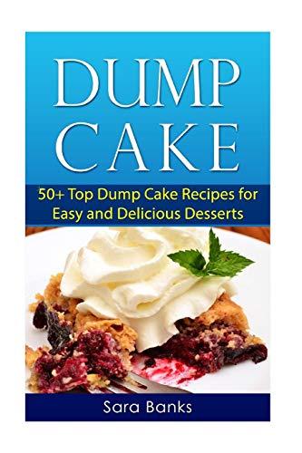 9781500875374: Dump Cake: 50+ Top Dump Cake Recipes For Easy And Delicious Desserts (Dump Cakes, Dump Cake Recipes) (Volume 1)