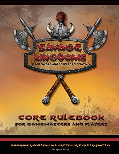 Savage Kingdoms core rulebook: Heroic sword-and-sorcery roleplaying game: Yow, Mike