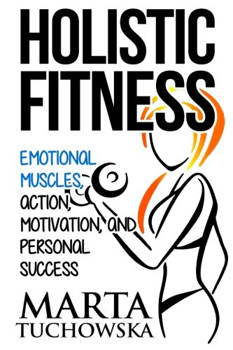 9781500879778: Holistic Fitness: Emotional Muscles, Action, Motivation, and Personal Success ((Coaching, Motivation, Life Coaching, Success) (Volume 1)