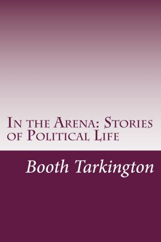 In the Arena: Stories of Political Life: Deceased Booth Tarkington