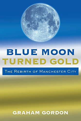 9781500882174: Blue Moon Turned Gold: The Rebirth of Manchester City
