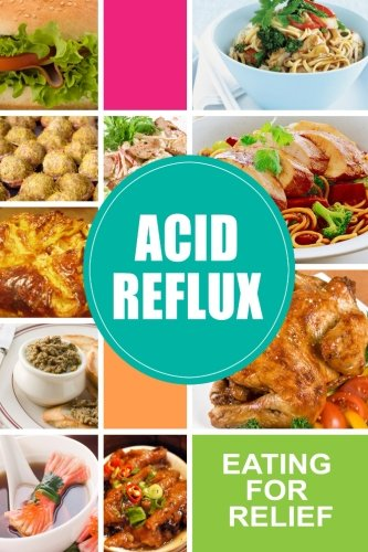 9781500882181: Acid Reflux - Eating for Relief: Looking to Alleviate Symptoms of Acid Reflux in a Natural Way