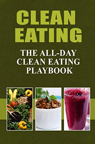 9781500882518: Clean Eating - The All-Day Clean Eating Playbook: Looking to clean and healthy living? Here are tips and recipes to get you started to looking and feeling great