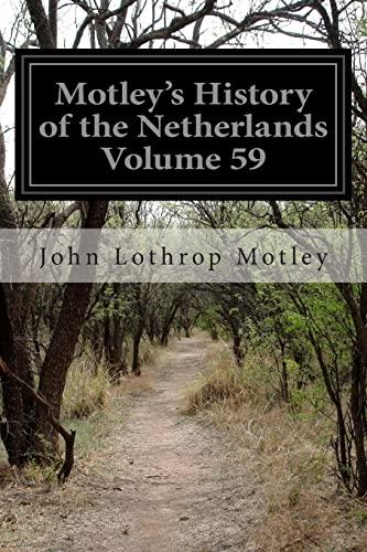 Motley's History of the Netherlands Volume 59: Motley, John Lothrop