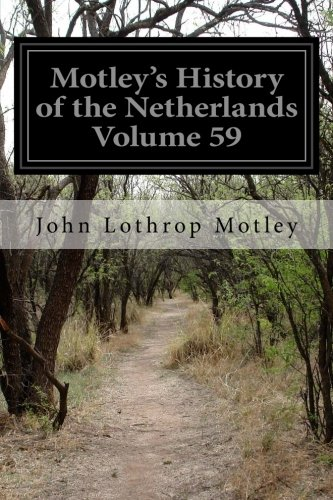 9781500883553: Motley's History of the Netherlands Volume 59: History of the Netherlands: 1588-89
