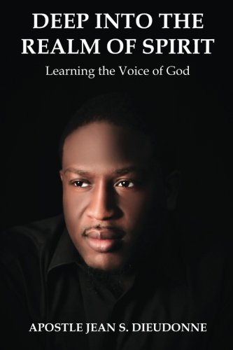 Deep into the Realm of Spirit: Learning the Voice of God (Volume 1): Jean S. Dieudonne