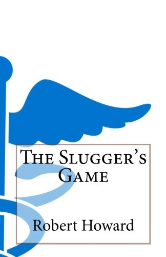 The Slugger's Game: Howard, Robert Ervin