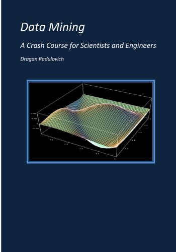 Data Mining A Crash Course for Scientists and Engineers: Radulovich, Dr Dragan