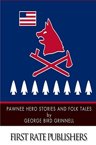Pawnee Hero Stories and Folk Tales: George Bird Grinnell