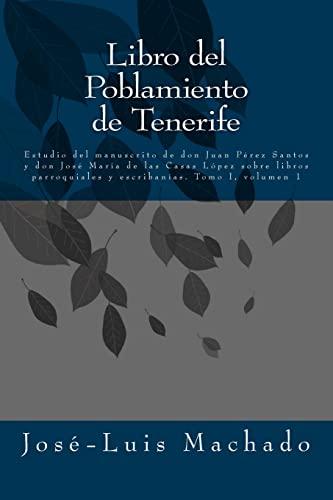 9781500885489: Libro del Poblamiento de Tenerife: Estudio del manuscrito de don Juan Pérez Santos y don José María de las Casas López sobre libros parroquiales y escribanías (Tomo I) (Volume 1) (Spanish Edition)
