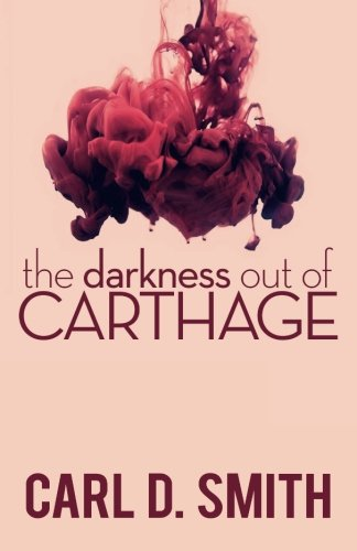 The Darkness Out of Carthage: Carl D. Smith