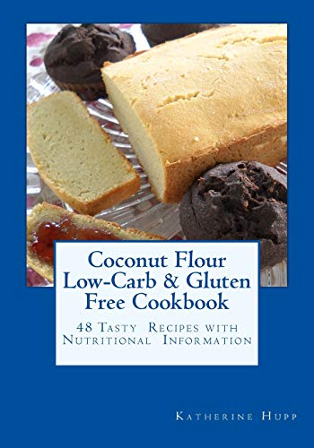 Coconut Flour Low-Carb & Gluten Free Cookbook: 48 Tasty Recipes with Nutritional Information: ...