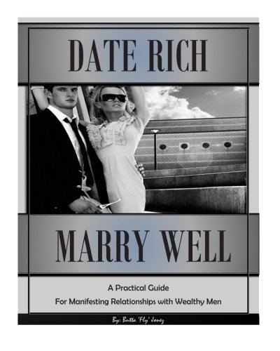 9781500885885: Date Rich, Marry Well: A Practical Guide for Manifesting Relationships with Wealthy Men (How to be a Female Player) (Volume 2)