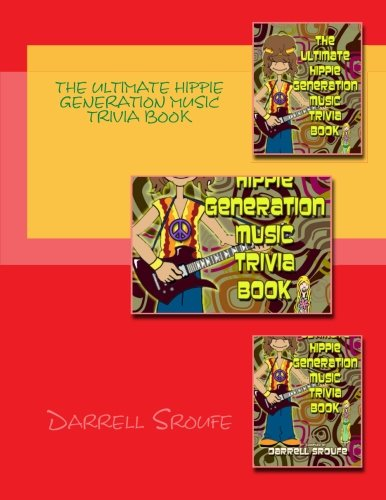The Ultimate Hippie Generation Music Trivia Book: Sroufe, Darrell Lynn