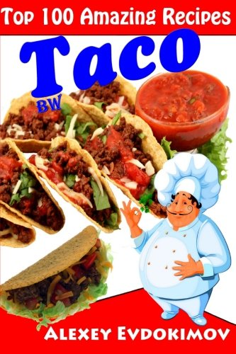 9781500888770: Top 100 Amazing Recipes Taco BW