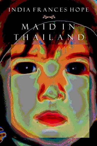 9781500889319: India Frances Hope / Maid in Thailand