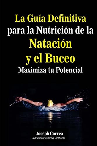 La Guia Definitiva para la Nutricion de la Natacion y el Buceo: Maximiza tu Potencial (Spanish ...