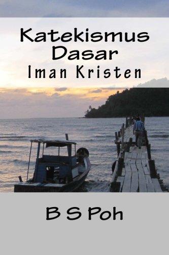Katekismus Dasar Iman Kristen (Indonesian Edition): B S Poh