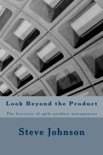 9781500891503: Look Beyond the Product: The business of agile product management