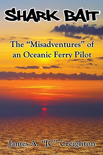 "Shark Bait: The ""Misadventures"" of an Oceanic Ferry Pilot: Creighton, Mr James A"
