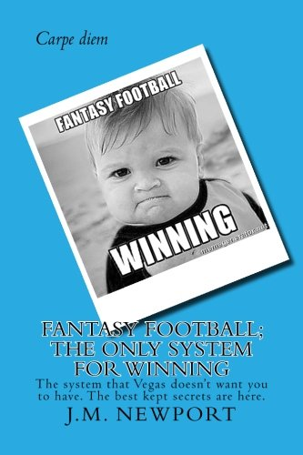 9781500893125: Fantasy Football; The only system for winning: The secrets that no one else have to dominating your Fantasy Football leagues (Winning ways) (Volume 1)