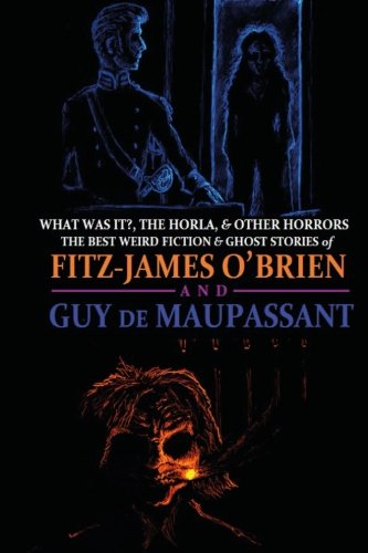 What Was It?, the Horla, and Other: O'Brien, Fitz-James