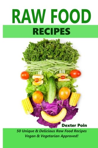 9781500894269: Raw Food Recipes - 50 Unique and Delicious Raw Food Recipes: Vegan And Vegetarian Approved! (Vegan recipes - Vegetarian recipes - Healthy cooking on a budget)