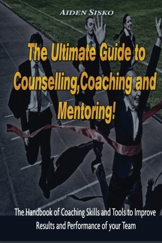 9781500894290: The Ultimate Guide to Counselling,Coaching and Mentoring: The Handbook of Coaching Skills and Tools to Improve Results and Performance Of your Team!