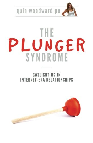 9781500895815: The Plunger Syndrome: Gaslighting in Internet-Era Relationships