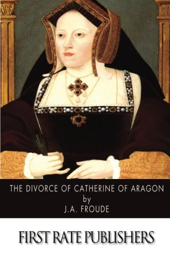 9781500896416: The Divorce of Catherine of Aragon