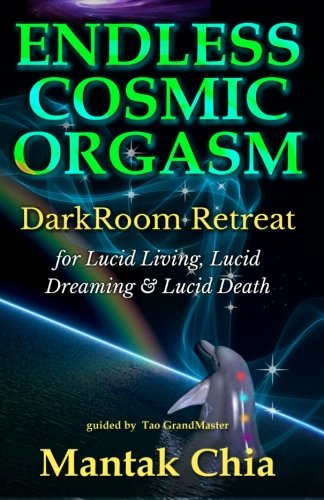 9781500896928: Endless Cosmic Orgasm: DarkRoom Retreat for Lucid Living, Lucid Dreaming and Lucid Death