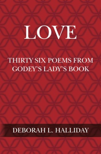 Love: Thirty Six Poems from Godey s: Deborah L Halliday