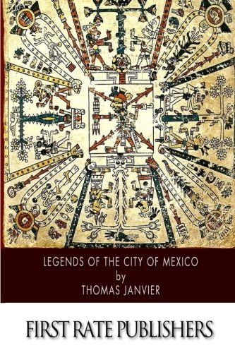 Legends of the City of Mexico (Paperback): Thomas A Janvier