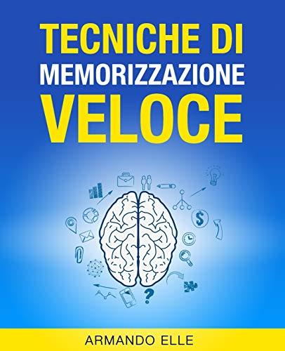 Tecniche di Memorizzazione Veloce (Memoria) (Italian Edition): Elle, Armando