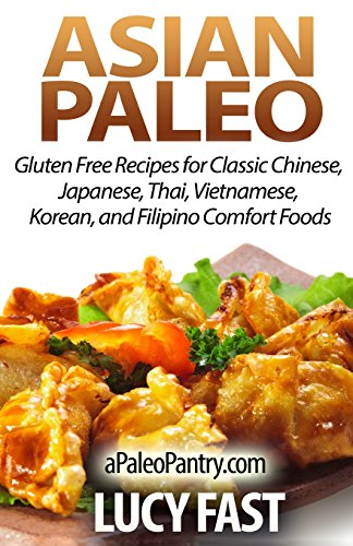 Asian Paleo: Gluten Free Recipes for Classic: Fast, Lucy