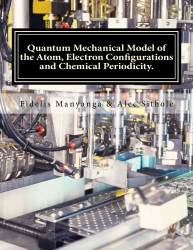 9781500903213: Quantum Mechanical Model of the Atom, Electron Configurations and Chemical Periodicity.: General Chemistry Edition - Volume 1